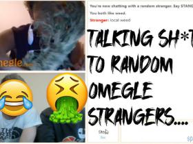 Talking sh*t to random omegle strangers.